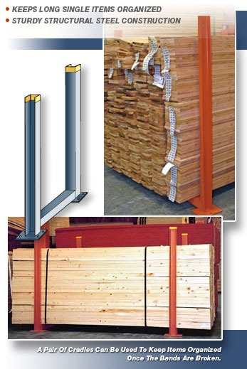 UNARCO Lumber Cradles and Pipe Cradles contain long length items to keep them from spilling into the aisles once the bands are cut.